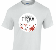 T-Shirt: 'What Would Throam Do?'